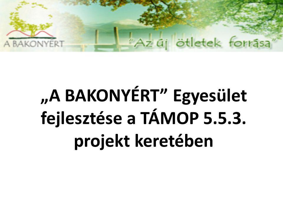 """""""A BAKONYÉRT Egyesület fejlesztése a TÁMOP 5.5.3. projekt keretében"""