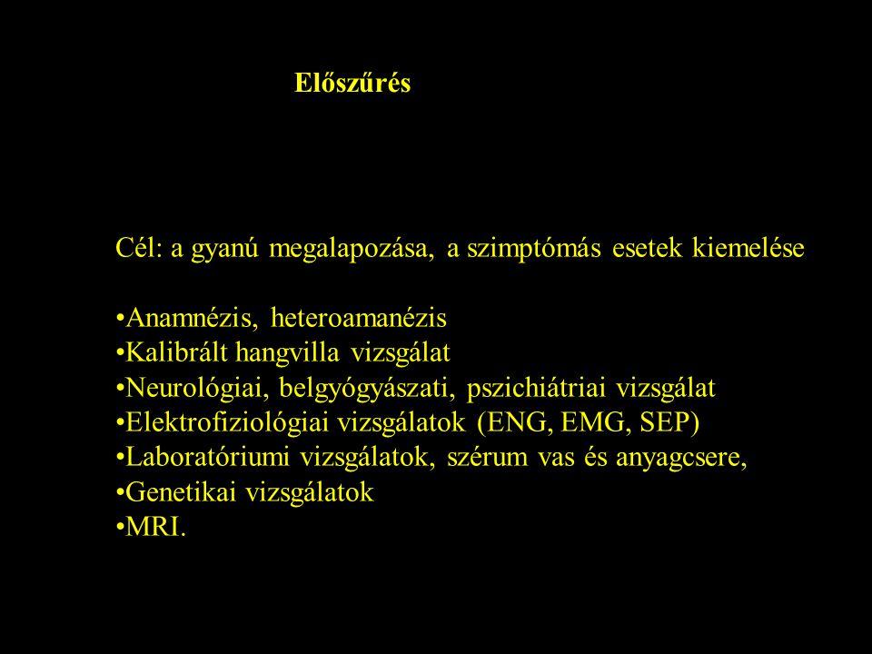 Cél: a gyanú megalapozása, a szimptómás esetek kiemelése Anamnézis, heteroamanézis Kalibrált hangvilla vizsgálat Neurológiai, belgyógyászati, pszichiá