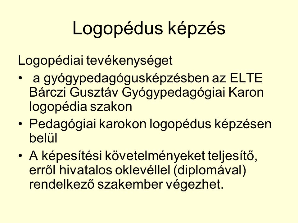 Logopédus képzés Logopédiai tevékenységet a gyógypedagógusképzésben az ELTE Bárczi Gusztáv Gyógypedagógiai Karon logopédia szakon Pedagógiai karokon l