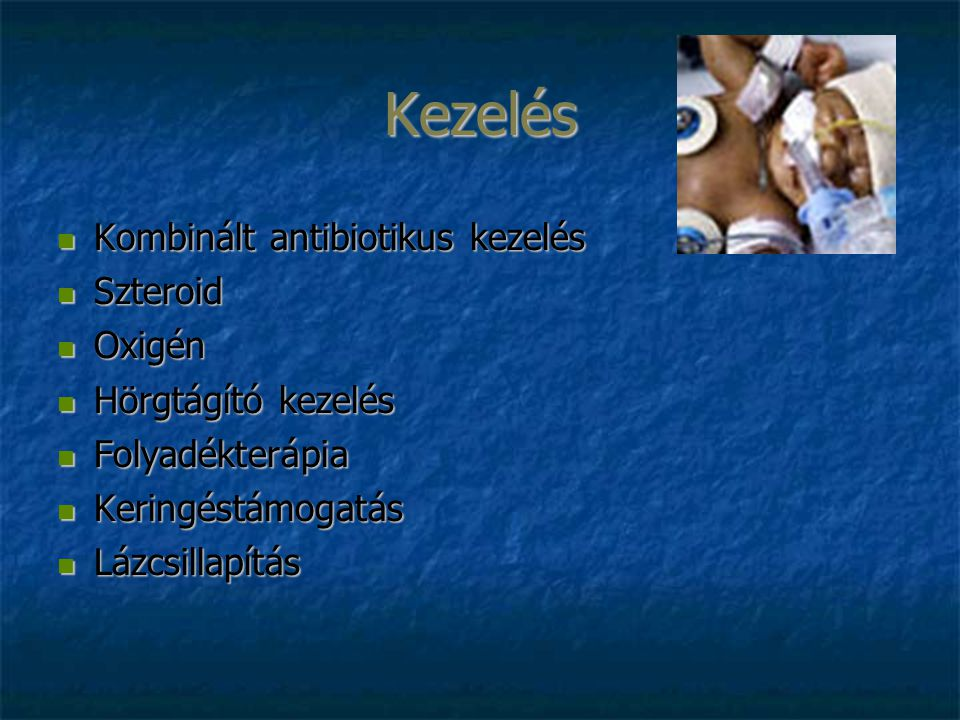 Kezelés Kombinált antibiotikus kezelés Kombinált antibiotikus kezelés Szteroid Szteroid Oxigén Oxigén Hörgtágító kezelés Hörgtágító kezelés Folyadékterápia Folyadékterápia Keringéstámogatás Keringéstámogatás Lázcsillapítás Lázcsillapítás