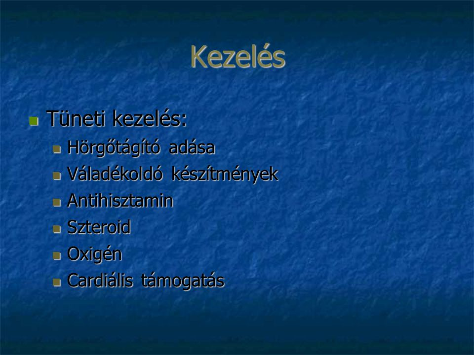 Kezelés Tüneti kezelés: Tüneti kezelés: Hörgőtágító adása Hörgőtágító adása Váladékoldó készítmények Váladékoldó készítmények Antihisztamin Antihisztamin Szteroid Szteroid Oxigén Oxigén Cardiális támogatás Cardiális támogatás