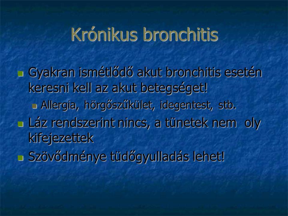 Krónikus bronchitis Gyakran ismétlődő akut bronchitis esetén keresni kell az akut betegséget.