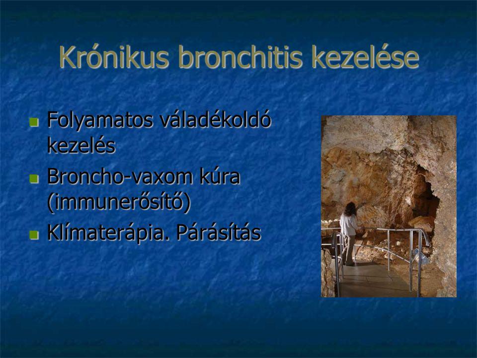 Krónikus bronchitis kezelése Folyamatos váladékoldó kezelés Folyamatos váladékoldó kezelés Broncho-vaxom kúra (immunerősítő) Broncho-vaxom kúra (immunerősítő) Klímaterápia.