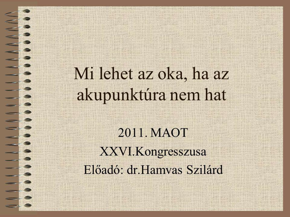 Mi lehet az oka, ha az akupunktúra nem hat 2011. MAOT XXVI.Kongresszusa Előadó: dr.Hamvas Szilárd