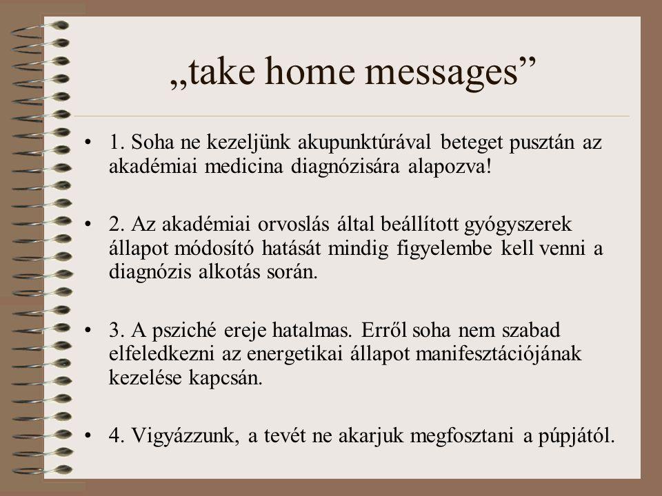 """""""take home messages"""" 1. Soha ne kezeljünk akupunktúrával beteget pusztán az akadémiai medicina diagnózisára alapozva! 2. Az akadémiai orvoslás által b"""