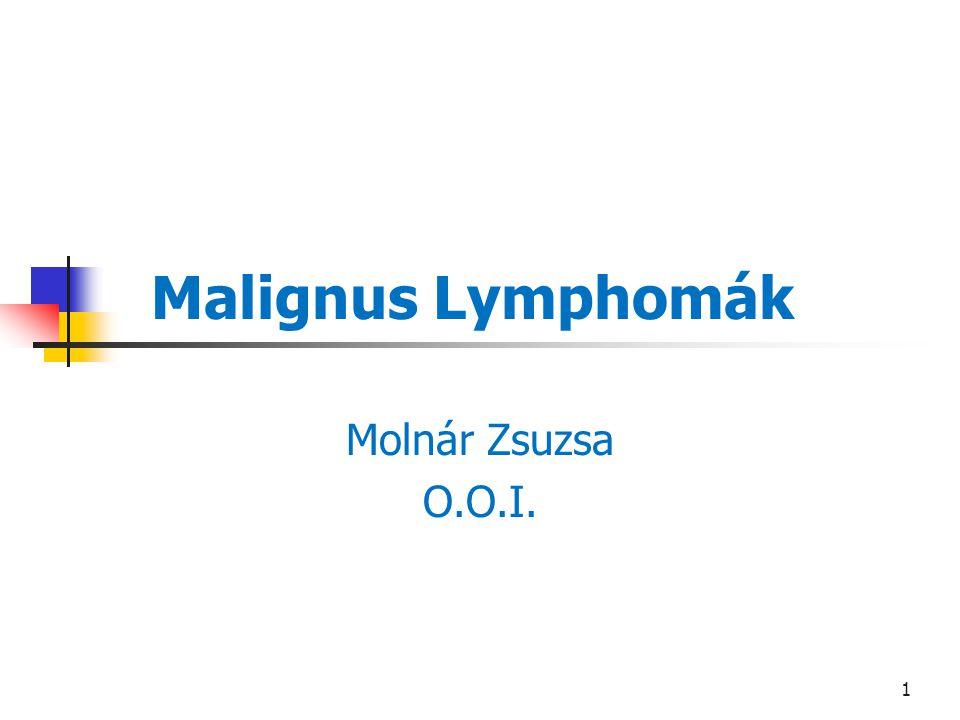 1 Malignus Lymphomák Molnár Zsuzsa O.O.I.