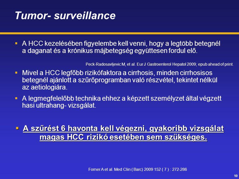 10 Tumor- surveillance  A HCC kezelésében figyelembe kell venni, hogy a legtöbb betegnél a daganat és a krónikus májbetegség együttesen fordul elő. 