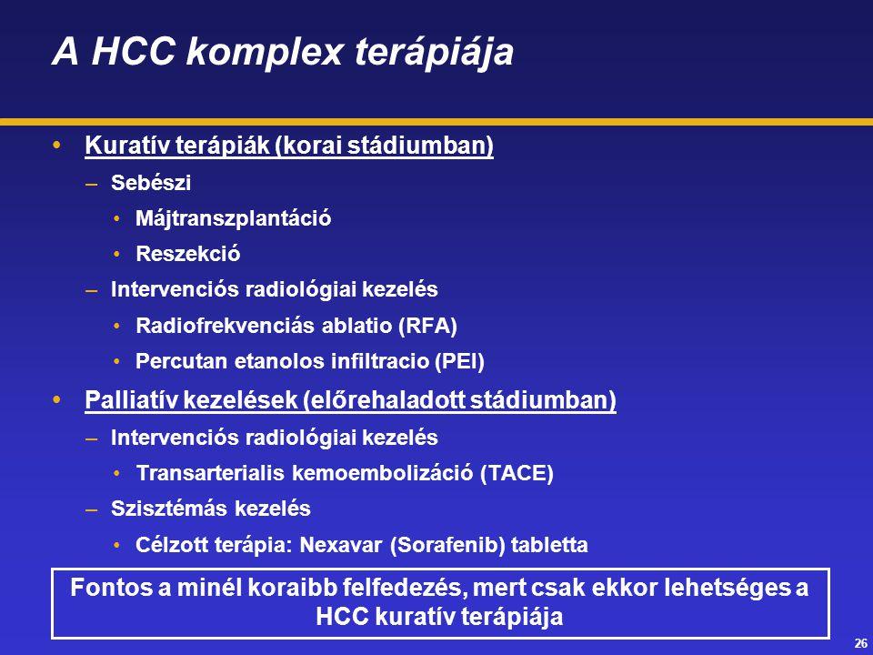 26 A HCC komplex terápiája  Kuratív terápiák (korai stádiumban) –Sebészi Májtranszplantáció Reszekció –Intervenciós radiológiai kezelés Radiofrekvenc