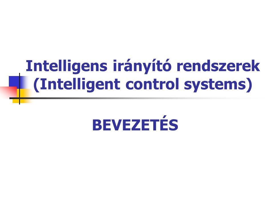Intelligens irányító rendszerek (Intelligent control systems) BEVEZETÉS