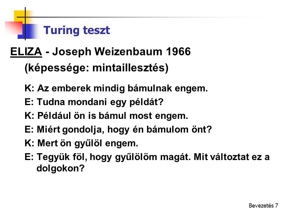 Bevezetés 8 Turing teszt ELIZA - mintaillesztés Miért nem intelligens.