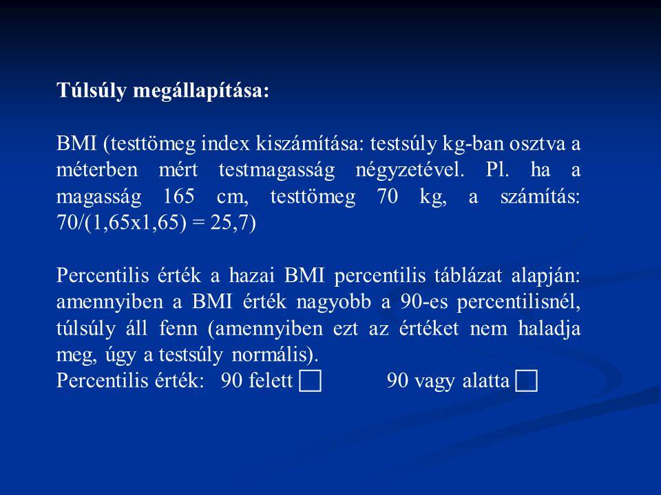 Túlsúly megállapítása: BMI (testtömeg index kiszámítása: testsúly kg-ban osztva a méterben mért testmagasság négyzetével. Pl. ha a magasság 165 cm, te
