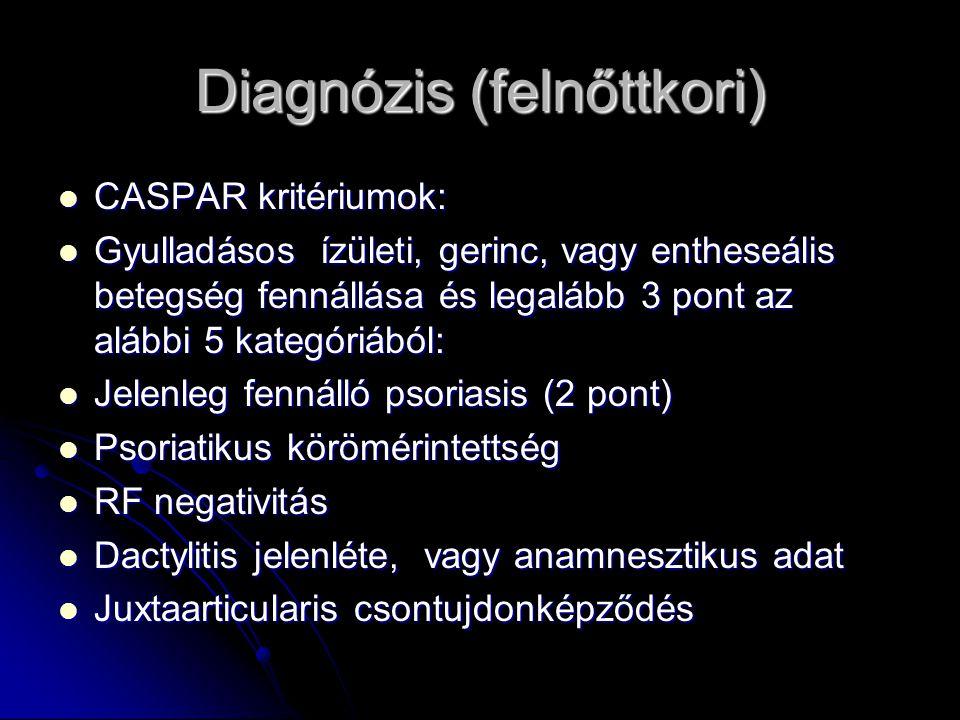 Diagnózis (felnőttkori) CASPAR kritériumok: CASPAR kritériumok: Gyulladásos ízületi, gerinc, vagy entheseális betegség fennállása és legalább 3 pont a