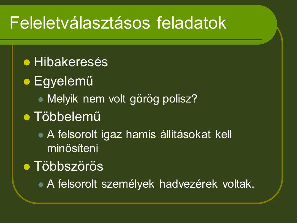 Feleletválasztásos feladatok Hibakeresés Egyelemű Melyik nem volt görög polisz? Többelemű A felsorolt igaz hamis állításokat kell minősíteni Többszörö