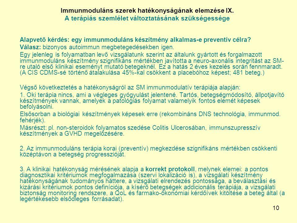 10 Immunmoduláns szerek hatékonyságának elemzése IX. A terápiás szemlélet változtatásának szükségessége Alapvető kérdés: egy immunmoduláns készítmény