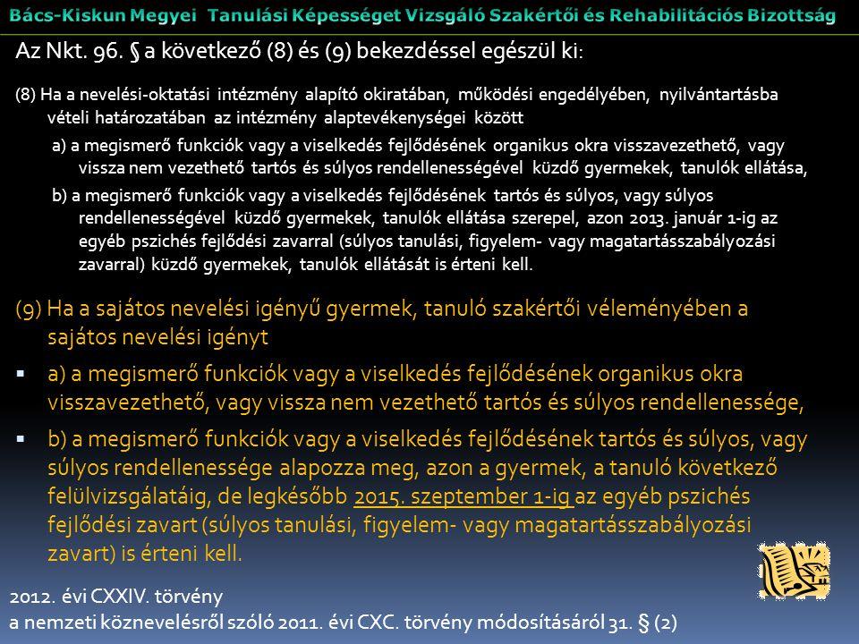2012. évi CXXIV. törvény a nemzeti köznevelésről szóló 2011. évi CXC. törvény módosításáról 31. § (2) Az Nkt. 96. § a következő (8) és (9) bekezdéssel