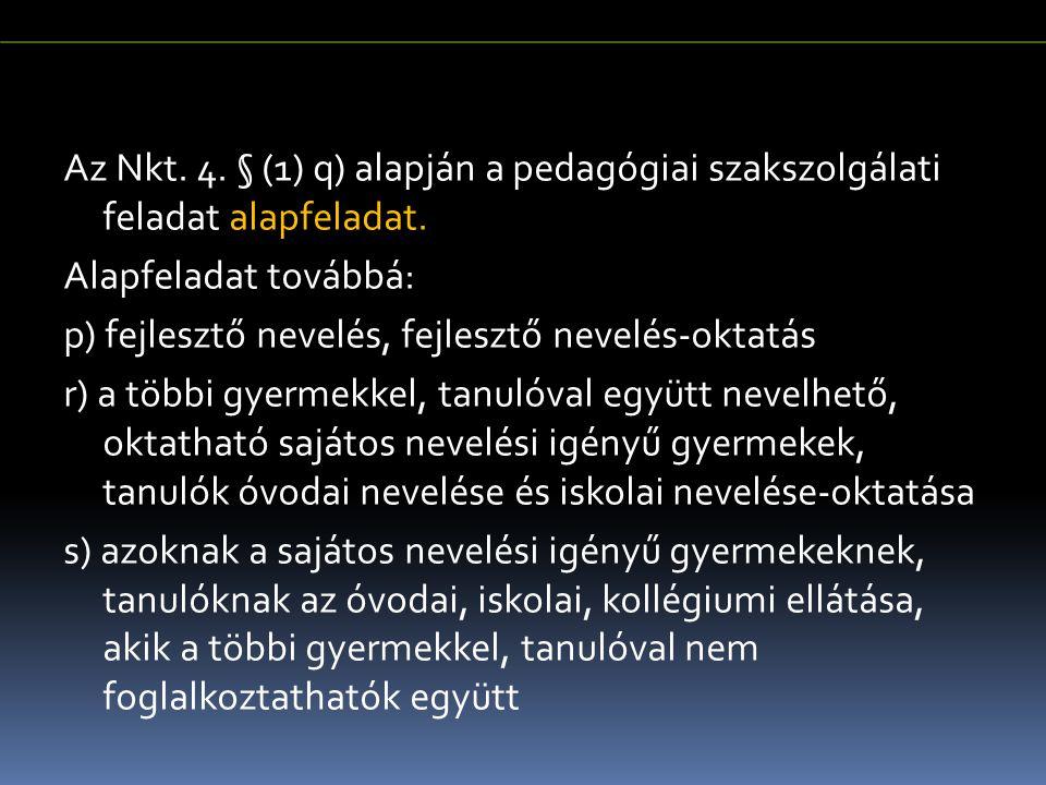 Az Nkt. 4. § (1) q) alapján a pedagógiai szakszolgálati feladat alapfeladat. Alapfeladat továbbá: p) fejlesztő nevelés, fejlesztő nevelés-oktatás r) a