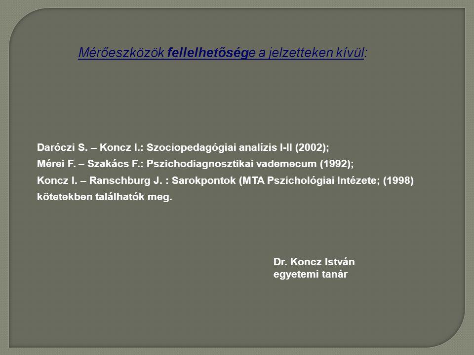 Mérőeszközök fellelhetősége a jelzetteken kívül: Daróczi S. – Koncz I.: Szociopedagógiai analízis I-II (2002); Mérei F. – Szakács F.: Pszichodiagnoszt