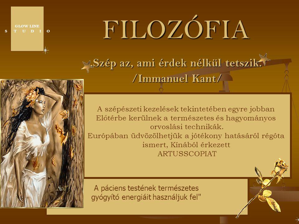 """FILOZÓFIA """"Szép az, ami érdek nélkül tetszik."""" /Immanuel Kant/ A páciens testének természetes gyógyító energiáit használjuk fel"""