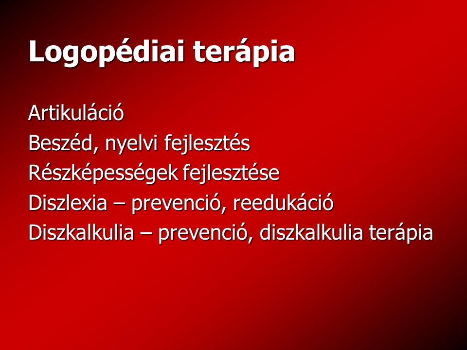 Logopédiai terápia Artikuláció Beszéd, nyelvi fejlesztés Részképességek fejlesztése Diszlexia – prevenció, reedukáció Diszkalkulia – prevenció, diszkalkulia terápia
