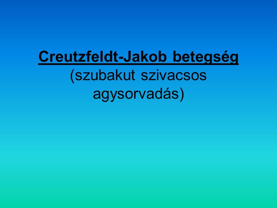 Creutzfeldt-Jakob betegség (szubakut szivacsos agysorvadás)
