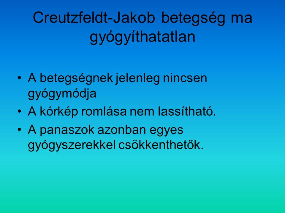 Creutzfeldt-Jakob betegség ma gyógyíthatatlan A betegségnek jelenleg nincsen gyógymódja A kórkép romlása nem lassítható. A panaszok azonban egyes gyóg