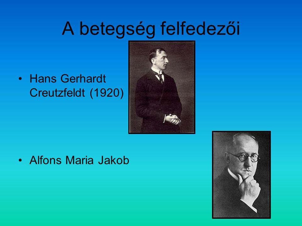 A betegség felfedezői Hans Gerhardt Creutzfeldt (1920) Alfons Maria Jakob
