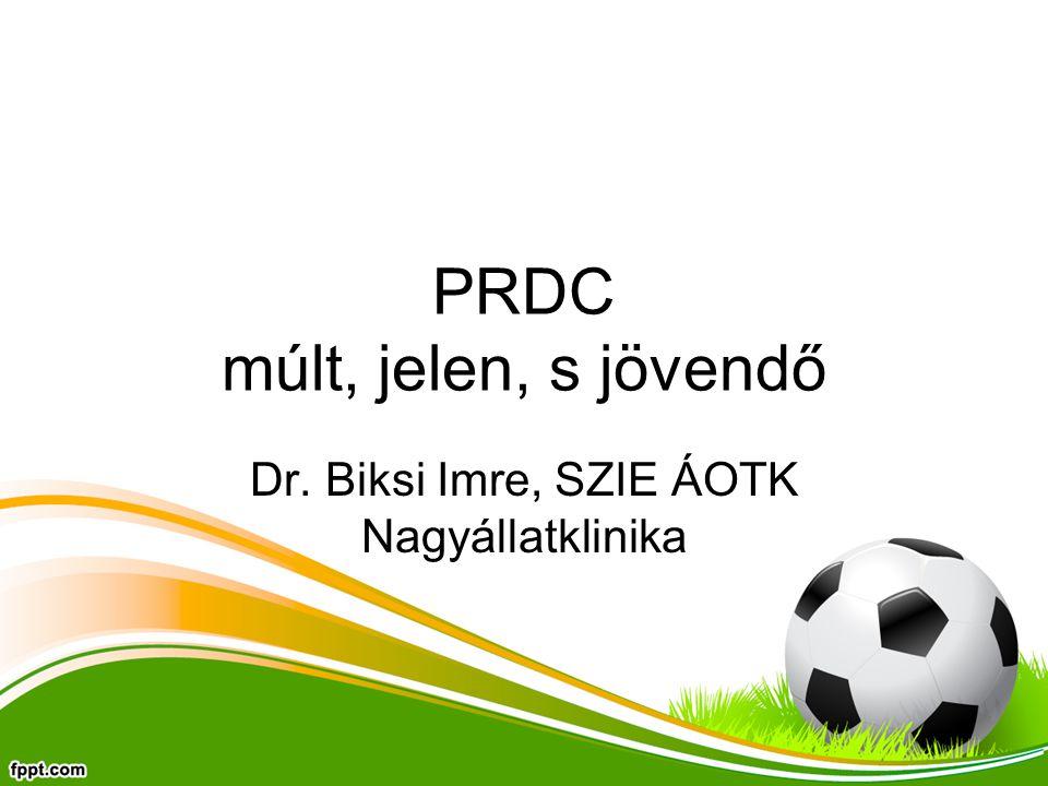 PRDC múlt, jelen, s jövendő Dr. Biksi Imre, SZIE ÁOTK Nagyállatklinika