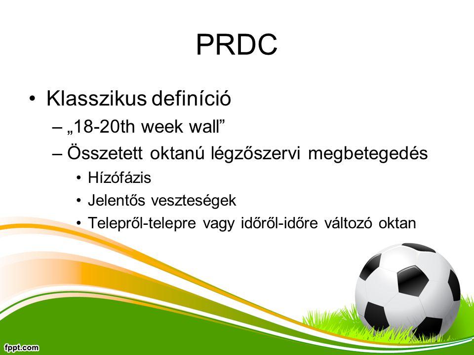 """PRDC Klasszikus definíció –""""18-20th week wall –Összetett oktanú légzőszervi megbetegedés Hízófázis Jelentős veszteségek Telepről-telepre vagy időről-időre változó oktan"""
