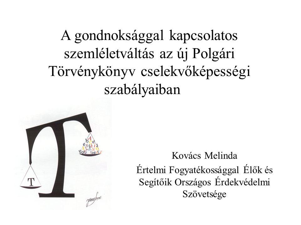 A gondnoksággal kapcsolatos szemléletváltás az új Polgári Törvénykönyv cselekvőképességi szabályaiban Kovács Melinda Értelmi Fogyatékossággal Élők és Segítőik Országos Érdekvédelmi Szövetsége