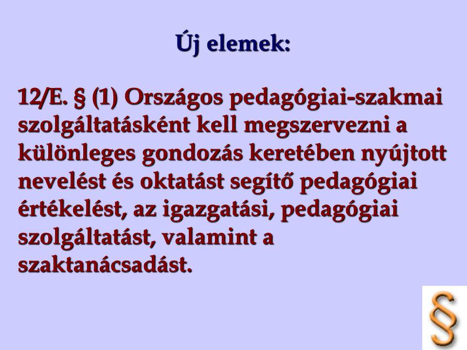Új elemek: 12/E. § (1) Országos pedagógiai-szakmai szolgáltatásként kell megszervezni a különleges gondozás keretében nyújtott nevelést és oktatást se