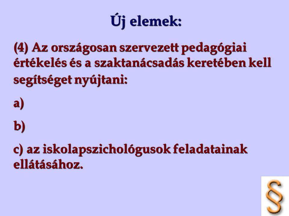 Új elemek: (4) Az országosan szervezett pedagógiai értékelés és a szaktanácsadás keretében kell segítséget nyújtani: a)b) c) az iskolapszichológusok f