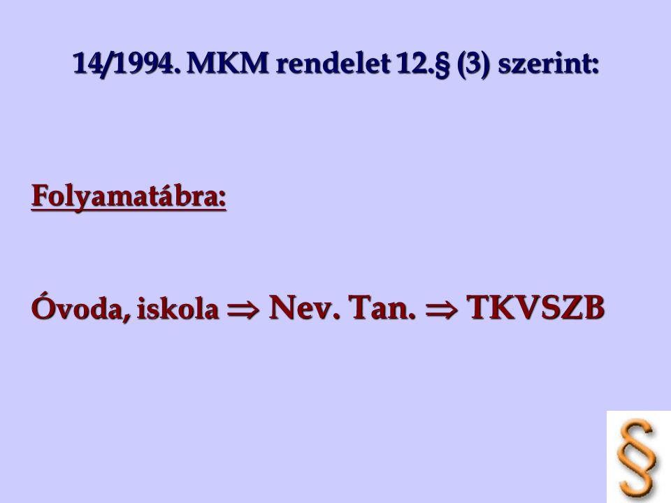 14/1994. MKM rendelet 12.§ (3) szerint: Folyamatábra: Óvoda, iskola  Nev. Tan.  TKVSZB