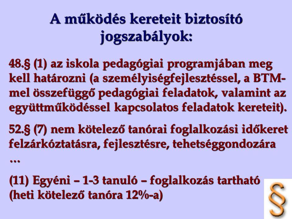 A működés kereteit biztosító jogszabályok: 48.§ (1) az iskola pedagógiai programjában meg kell határozni (a személyiségfejlesztéssel, a BTM- mel össze