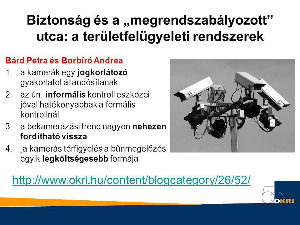 """Biztonság és a """"megrendszabályozott"""" utca: a területfelügyeleti rendszerek Bárd Petra és Borbíró Andrea 1.a kamerák egy jogkorlátozó gyakorlatot állan"""