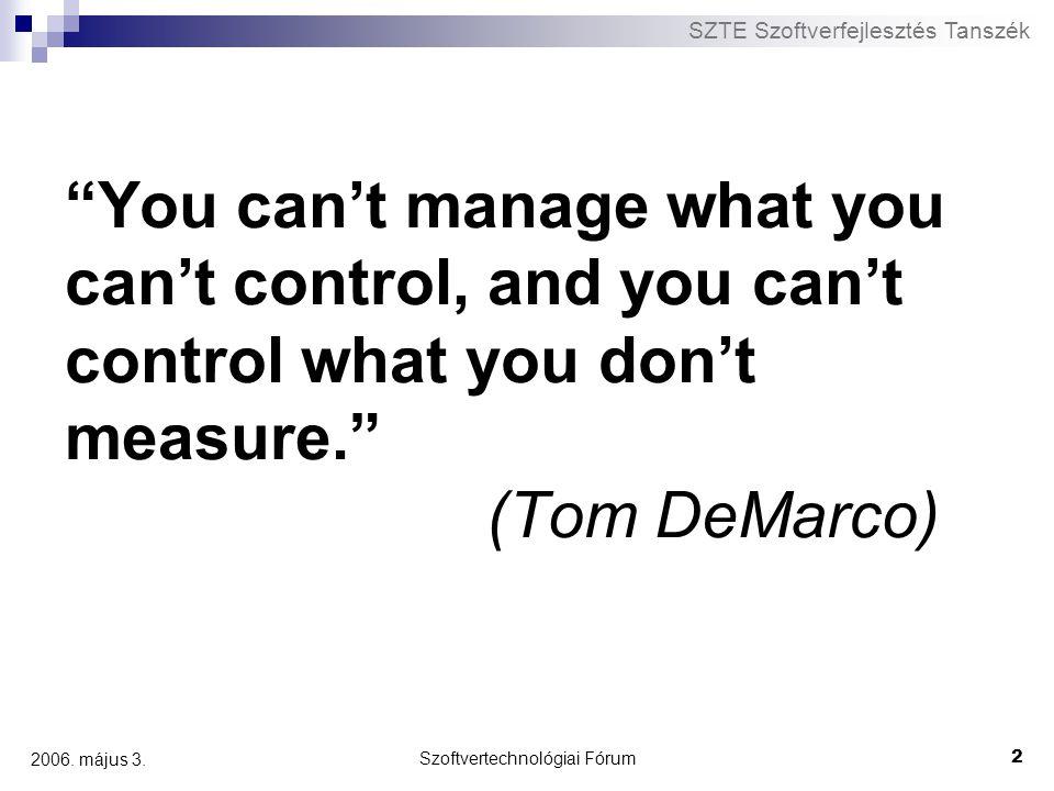 """SZTE Szoftverfejlesztés Tanszék Szoftvertechnológiai Fórum 2 2006. május 3. """"You can't manage what you can't control, and you can't control what you d"""