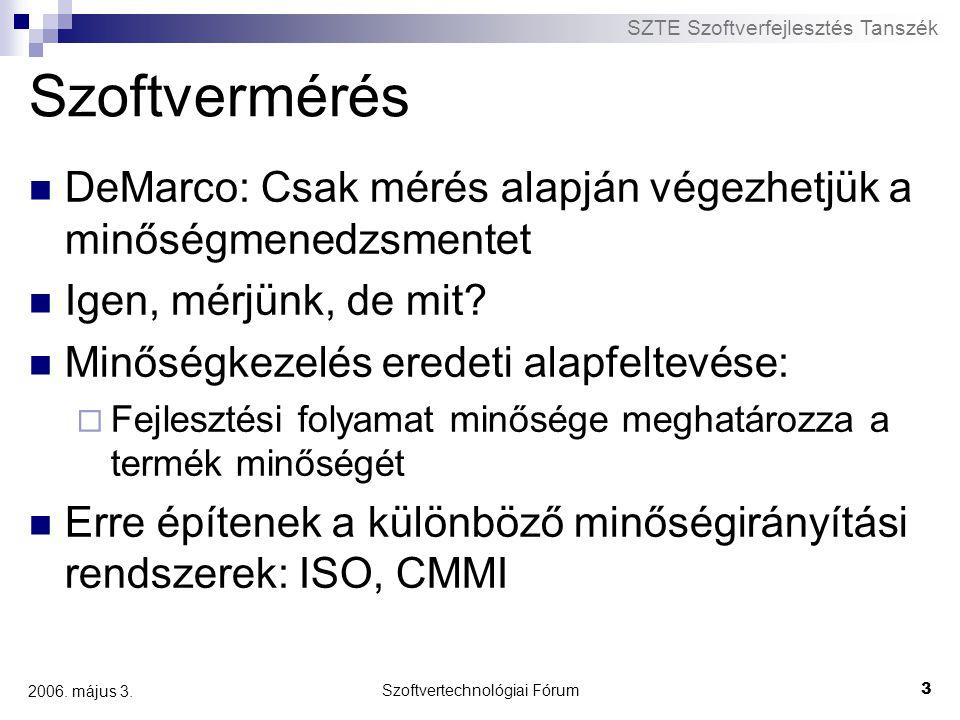 SZTE Szoftverfejlesztés Tanszék Szoftvertechnológiai Fórum 3 2006. május 3. Szoftvermérés DeMarco: Csak mérés alapján végezhetjük a minőségmenedzsment