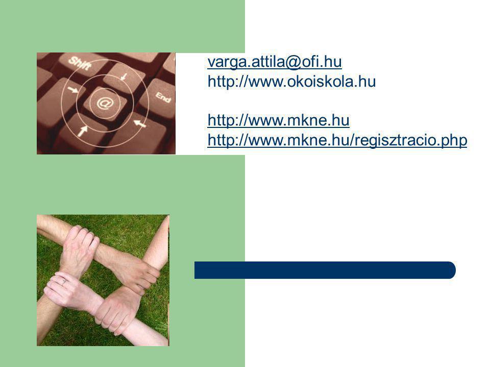 varga.attila@ofi.hu http://www.okoiskola.hu http://www.mkne.hu http://www.mkne.hu/regisztracio.php