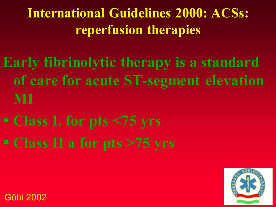 Gőbl 2002 International Guidelines 2000: ACSs: reperfusion therapies Early fibrinolytic therapy is a standard of care for acute ST-segment elevation M