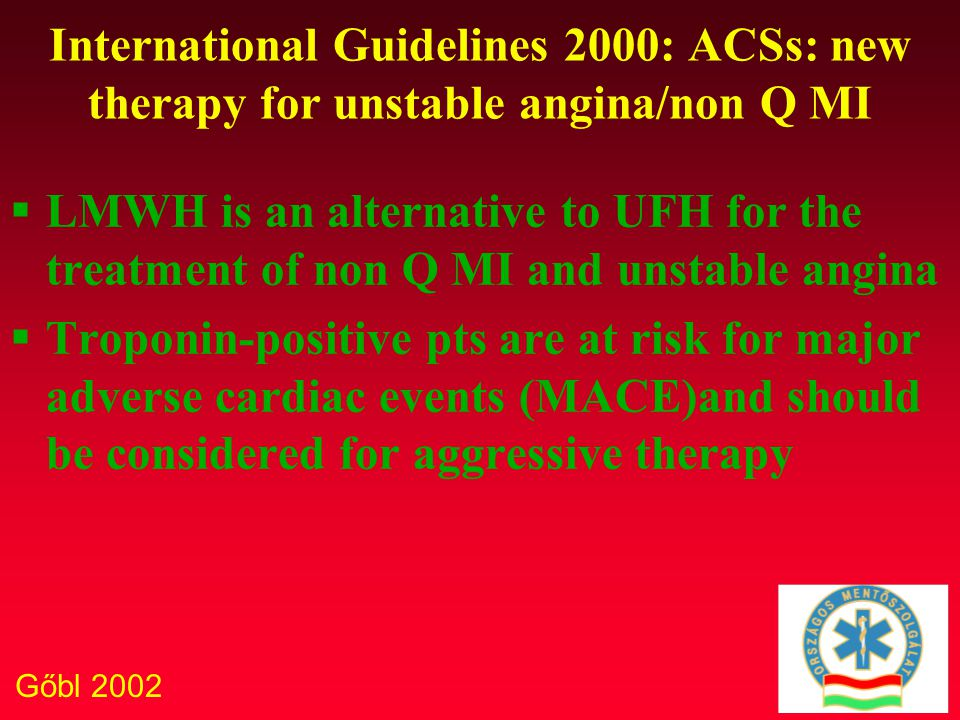 Gőbl 2002 International Guidelines 2000: ACSs: new therapy for unstable angina/non Q MI  LMWH is an alternative to UFH for the treatment of non Q MI