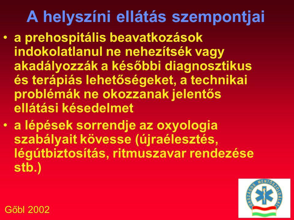 Gőbl 2002 A helyszíni ellátás szempontjai a prehospitális beavatkozások indokolatlanul ne nehezítsék vagy akadályozzák a későbbi diagnosztikus és terá
