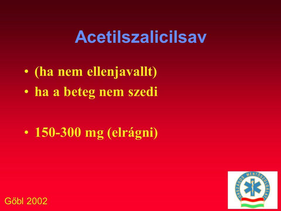 Gőbl 2002 Acetilszalicilsav (ha nem ellenjavallt) ha a beteg nem szedi 150-300 mg (elrágni)