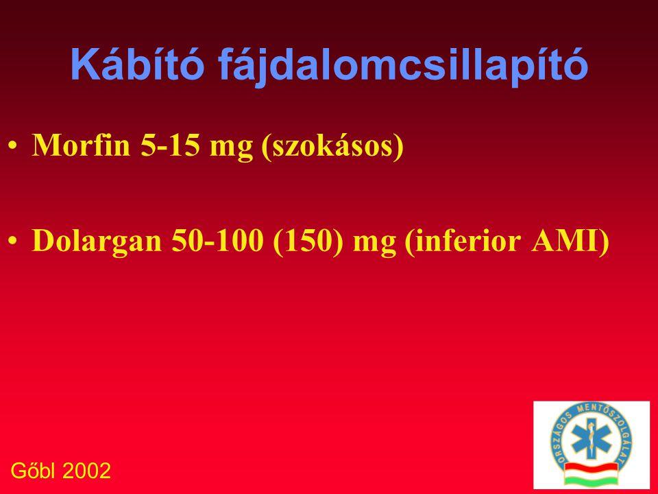 Gőbl 2002 Kábító fájdalomcsillapító Morfin 5-15 mg (szokásos) Dolargan 50-100 (150) mg (inferior AMI)