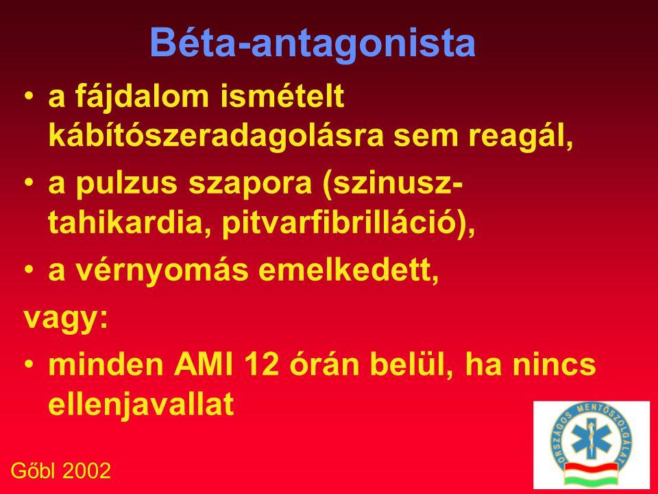 Gőbl 2002 Béta-antagonista a fájdalom ismételt kábítószeradagolásra sem reagál, a pulzus szapora (szinusz- tahikardia, pitvarfibrilláció), a vérnyomás