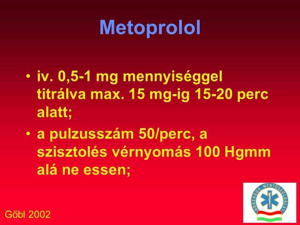 Gőbl 2002 Metoprolol iv. 0,5-1 mg mennyiséggel titrálva max. 15 mg-ig 15-20 perc alatt; a pulzusszám 50/perc, a szisztolés vérnyomás 100 Hgmm alá ne e