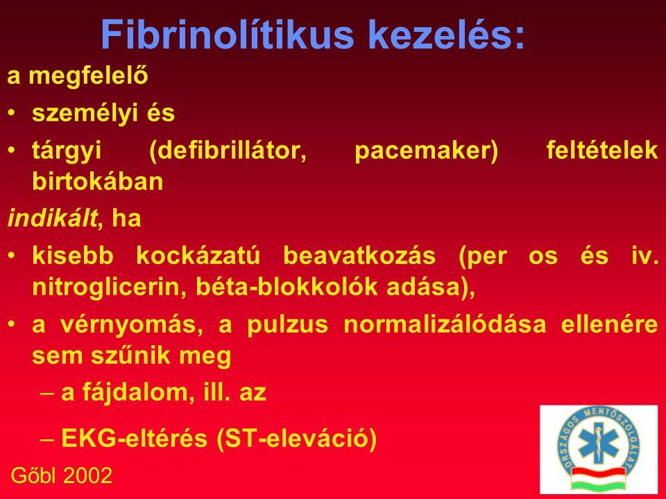 Gőbl 2002 Fibrinolítikus kezelés: a megfelelő személyi és tárgyi (defibrillátor, pacemaker) feltételek birtokában indikált, ha kisebb kockázatú beavat