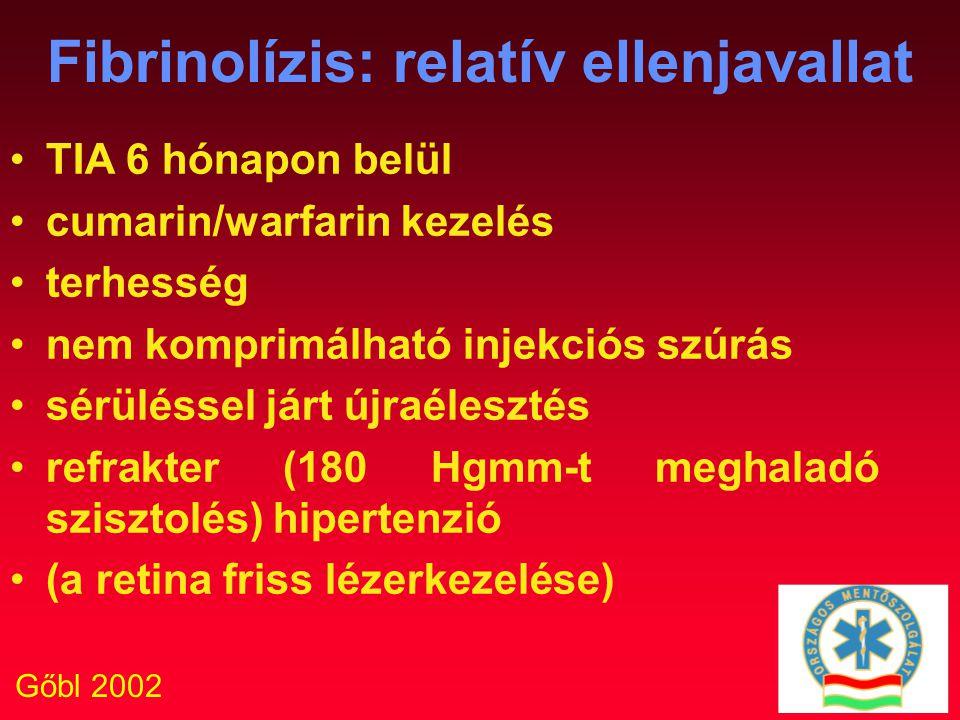 Gőbl 2002 Fibrinolízis: relatív ellenjavallat TIA 6 hónapon belül cumarin/warfarin kezelés terhesség nem komprimálható injekciós szúrás sérüléssel jár