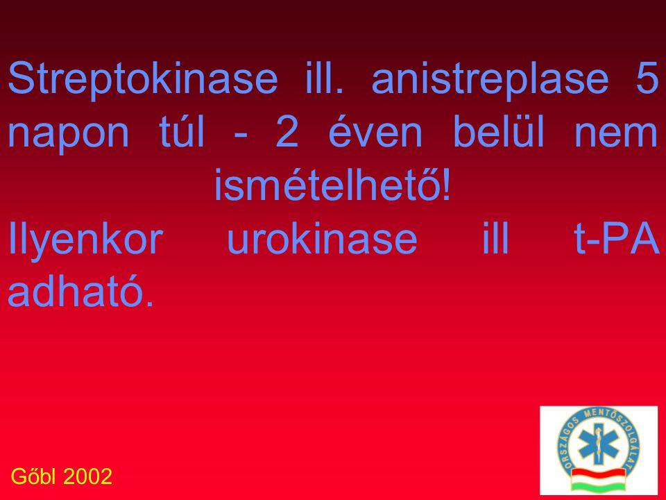 Gőbl 2002 Streptokinase ill. anistreplase 5 napon túl - 2 éven belül nem ismételhető! Ilyenkor urokinase ill t-PA adható.