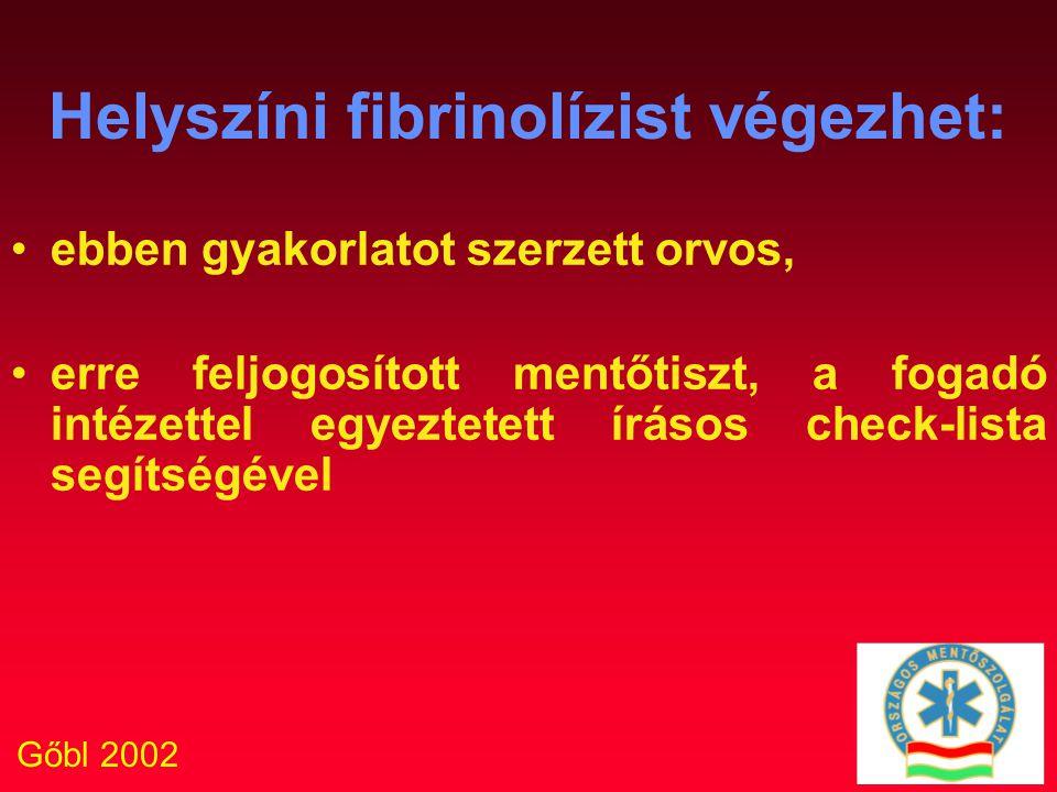 Gőbl 2002 Helyszíni fibrinolízist végezhet: ebben gyakorlatot szerzett orvos, erre feljogosított mentőtiszt, a fogadó intézettel egyeztetett írásos ch