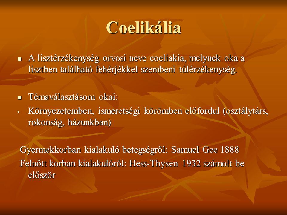 Coelikália A lisztérzékenység orvosi neve coeliakia, melynek oka a lisztben található fehérjékkel szembeni túlérzékenység. A lisztérzékenység orvosi n