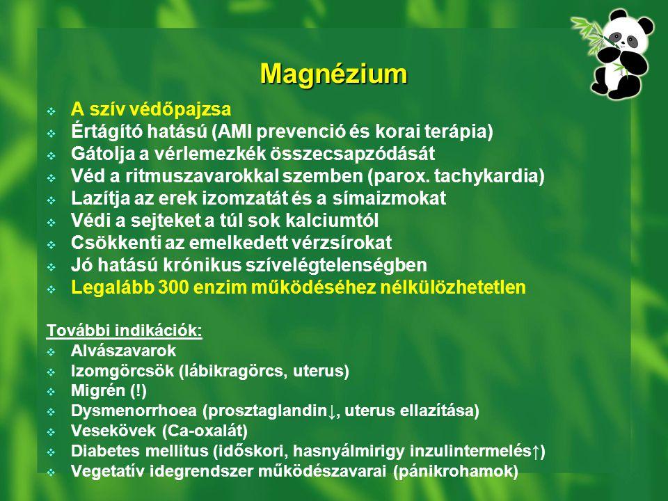 Magnézium  A szív védőpajzsa  Értágító hatású (AMI prevenció és korai terápia)  Gátolja a vérlemezkék összecsapzódását  Véd a ritmuszavarokkal szemben (parox.